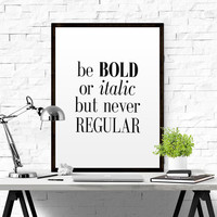 "Motivational Print ""Be Bold or Italic But Never Regular"" Office Decor Printable Typography Print Art Printable Wall Art Inspirational Print"