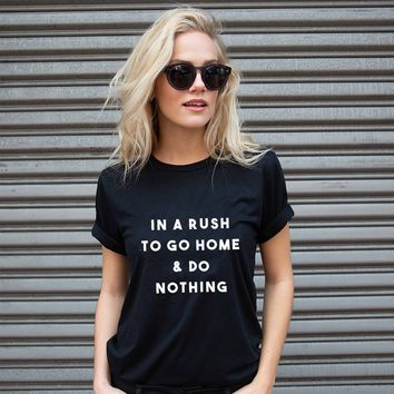 IN A RUSH TO GO HOME & DO NOTHING TEE