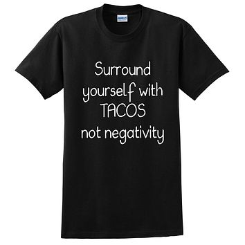 Surround yourself with tacos not negativity, funny sarcastic saying, humor, joke, food lover T Shirt