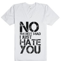 No, I'm not mad. I just hate you.-Unisex White T-Shirt