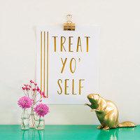 Treat Yo Self Gold Foil Print - Gold Foil Art Print - 11 x 14 - Parks and Recreation - Typographic Print