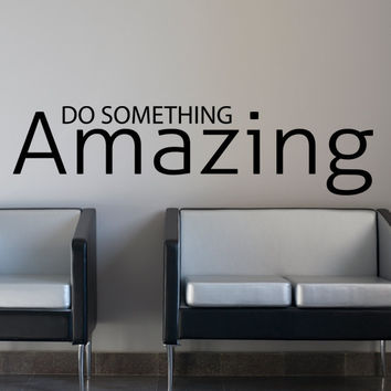 Do Something Amazing inspirational quote Wall Decal Vinyl Sticker Art Life Quote