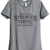Stranger There Is No Stranger Thing Than My Family
