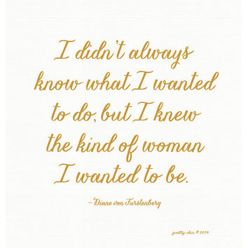 The Kind of Woman Print - Diane von Furstenberg Quote - Inspirational Art Print
