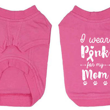 I Wear Pink for my Mom Breast Cancer T-Shirt for Dog. Small Pet Clothes. Breast Cancer Awareness Dog Shirt.