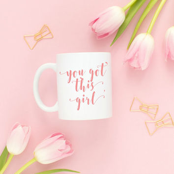 cute coffee mugs, you got this girl, girly coffee mug, girl boss gift, CEO, new job gift, mugs with quotes, fempreneur, solopreneur