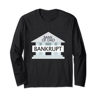Bank Of Dad Bankrupt Funny Father Long Sleeve T-Shirt
