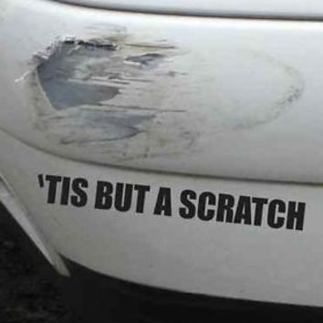 Tis But A Scratch Funny Bumper Sticker Vinyl Decal Accident Crash Dent Scare JDM