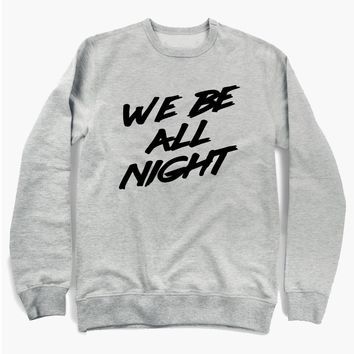 Beyonce We Be All Night Sweatshirt
