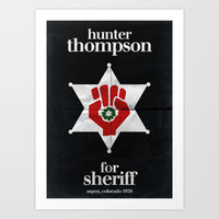Hunter Thompson for sheriff Art Print by OurbrokenHouse