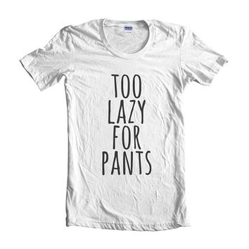 Too lazy for pants Women Tshirt tee