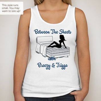 Between The Sheets with Breezy and Trigga Ladies Tank. Concert Tour Coming 2015. Multiple sizes available