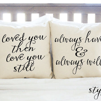 2 Styles - Loved You Then Love You Still Pillow Set - 2 Pillows