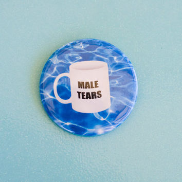 "Male Tears 2.25"" Pin Button / Feminist Bottle Opener Key Chain"