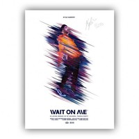 """*LIMITED EDITION* """"WAIT ON ME"""" MOVIE POSTER (SIGNED/NUMBERED TO 250)"""