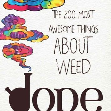 Dope: The 200 Most Awesome Things About Weed