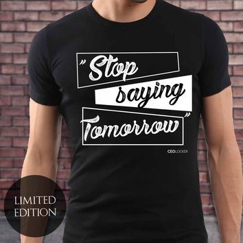 Limited Edition - Stop Saying Tomorrow