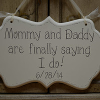 """Wedding Sign, Hand Painted Cottage Chic / Save the Date / Flower Girl / Ring Bearer Sign, """"Mommy and Daddy are finally saying I do."""""""