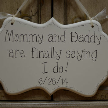 "Wedding Sign, Hand Painted Cottage Chic / Save the Date / Flower Girl / Ring Bearer Sign, ""Mommy and Daddy are finally saying I do."""