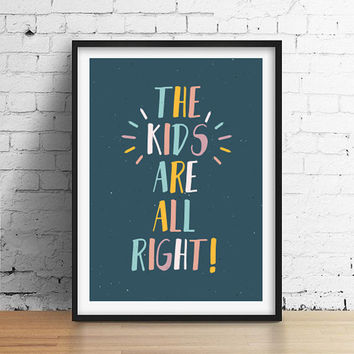 The Kids Are All Right Poster, Kids Print, Colorful Print, Baby Print Poster, Funny Print, Typography Poster, Kids Room Decor, Nursery Print