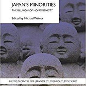 Japans Minorities: The Illusion of Homogeneity (Sheffield Centre for Japanese Studies/Routledge Series)