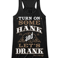 Tank Top: Turn On Some Hank and Let's Drank
