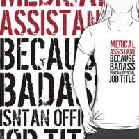 Medical Assistant because Badass Isn't an Official Job Title
