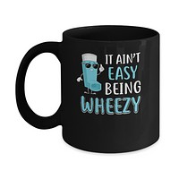 It Ain't Easy Being Wheezy Funny Asthma Inhaler Mug