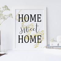 Home Sweet Home Print,Printable art,PRINTABLE QUOTE;HOME decor,prints and quotes,gold art,gold decor,gold poster,printable home print,art