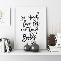 NURSERY GIRLS,Gift For Her,Nursery Wall Art,Love Sign,Family Sign,BabyPrint,Quote Prints,So Much Love For One Tiny Baby,Wall ArtWork