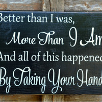 Wedding Sign Wedding Gift Rustic Wedding Decor Plaque Anniversary Gift Engagement Bride Groom Hand Ceremony Better Than I Was Lyrics Country
