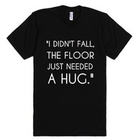 I Didn't Fall, The Floor Just Needed A Hug-Unisex Black T-Shirt