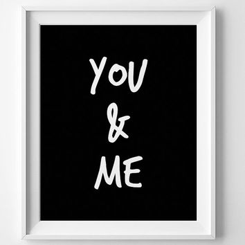 Valentines sign, boyfriend gift, You and Me Quote, Black and White Print, love sign, modern quote, 8x10 print 5x7 print, You and Me print