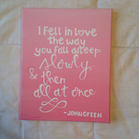"Canvas quote ""I fell in love the way you fall asleep: slowly, and then all at once"" 8x10 The Fault in Our Stars"