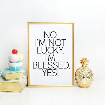 BlueWavesPrints NICKI MINAJ Quote,No I'm Not Lucky I'm Blessed Yes,I Feel Blessed,Nicki Minaj Print,Gift Idea,Black And White,Home decor