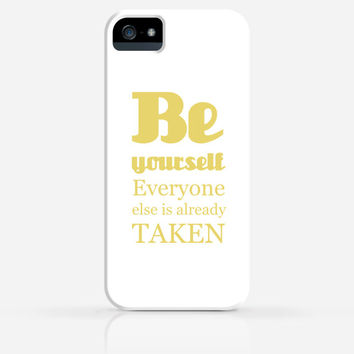 Be Yourself Everyone Else is Already Taken Inspirational Quotes iPhone 4/4s iPhone 5/5s Case