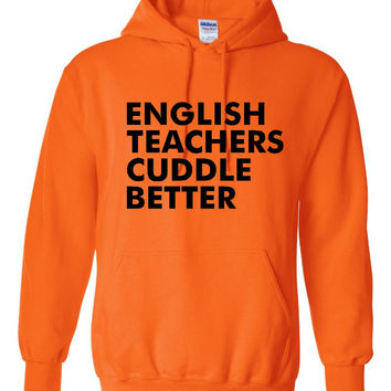 Funny English Teachers Cuddle Better Unisex Hoodie! Awesome English Teachers Cuddle Better Hoodie! Gift For The English Teacher In Your Life