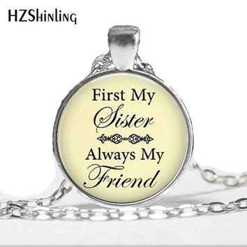 HZ--A307 Handcrafted Sister Necklace First My Sister  My Friend Necklace Sister's Love Jewelry Sister gift Q-0068 HZ1