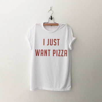 I just want pizza T-Shirt womens girls teens unisex grunge tumblr instagram blogger punk hipster gifts merch