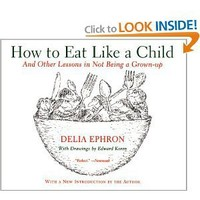 How to Eat Like a Child : And Other Lessons in Not Being a Grown-up