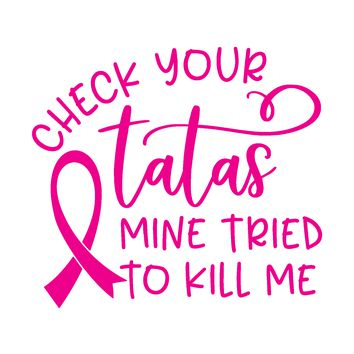 Breast Cancer, Check Your Tatas Mine Tried To Kill Me, Vinyl Graphic Decal Sticker Vehicle Car Truck Window Wall Laptop - High Quality Outdoor Rated Vinyl + FREE DECAL
