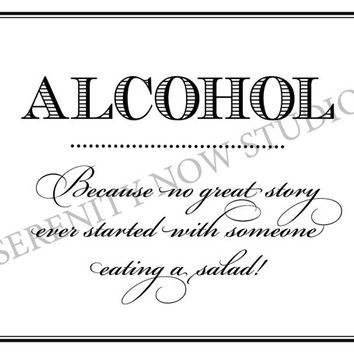 Printable Alcohol Sign - Because no great story ever started with someone eating a salad! - Digital Instant Download DIY PDF 8x10
