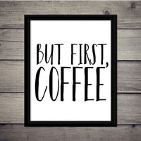 But First, Coffee - Home Print - Instant Download - Digital Printable - Kitchen Art - Gift -Decor - Typography - Wall - Poster - Coffee Shop