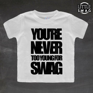 You Are Never Too Young For Swag (white shirt) toddler apparel, kids t-shirt, children's, kids swag, fashion, clothing, swag style