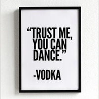 Vodka Poster, Typography Poster, wall decor, Mottos, Handwritten, Giclee art, inspiration, party quote, motivational, trust me you can dance