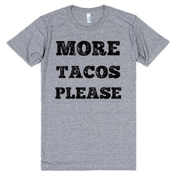 MORE TACOS PLEASE