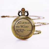 Pocket Watch -Not of thoese who Wander are lost-Quote Watch Necklace, girls Necklace