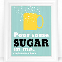 Coffee Art Prints - Coffee Cup Wall Art Kitchen Sign - Pour Some Sugar in Me (in the name of love) Typography Poster 8x10 Kitchen Decor