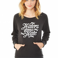 Haters Gonna Hate this ladies sweatshirt