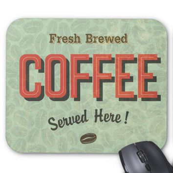 Fresh Brewed Coffee Served Here Mouse Pad